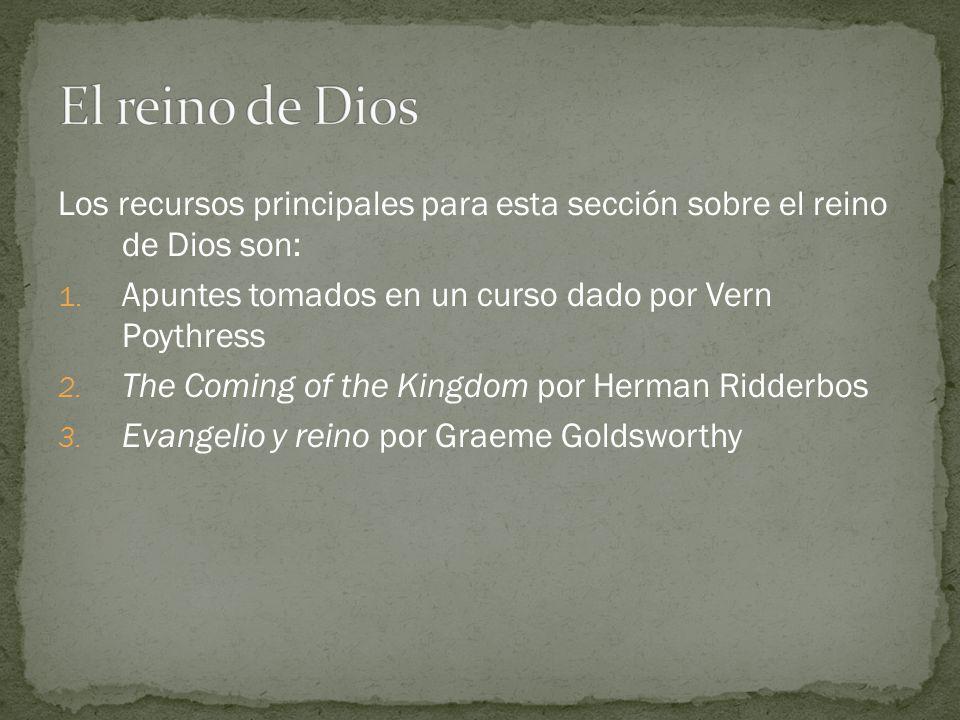 Los recursos principales para esta sección sobre el reino de Dios son: 1. Apuntes tomados en un curso dado por Vern Poythress 2. The Coming of the Kin