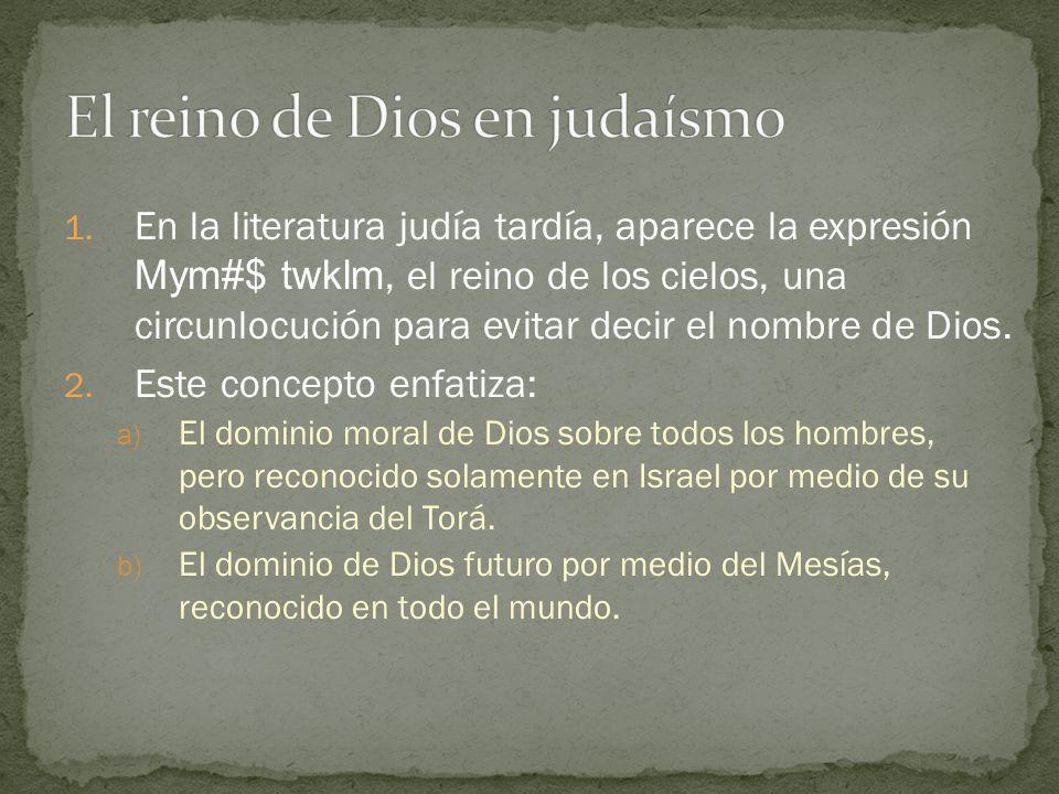 1. En la literatura judía tardía, aparece la expresión Mym#$ twklm, el reino de los cielos, una circunlocución para evitar decir el nombre de Dios. 2.