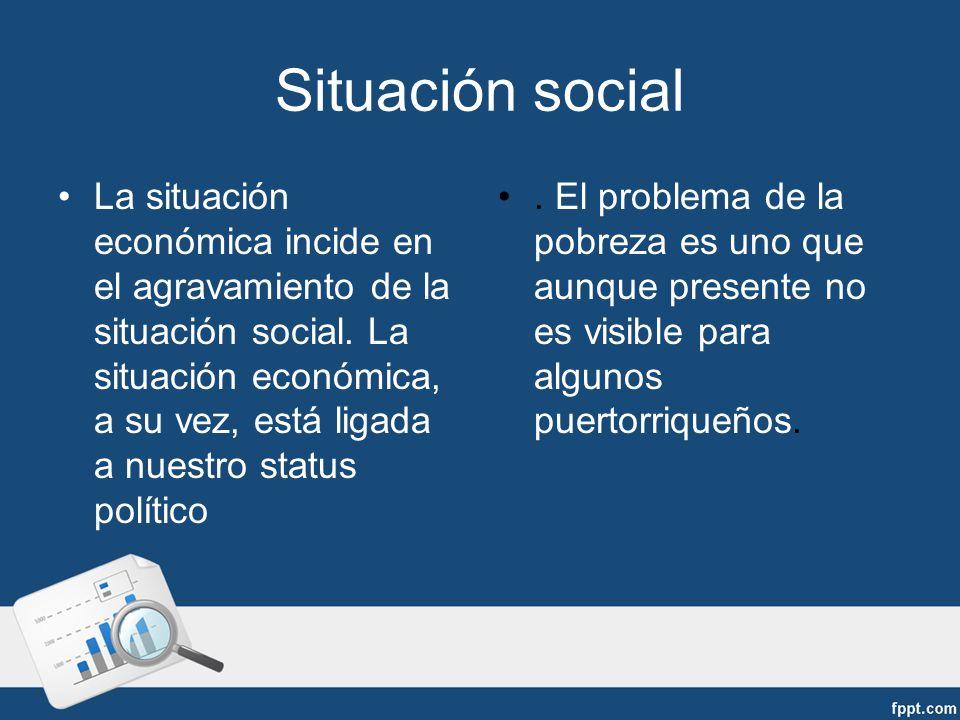 Situación social La situación económica incide en el agravamiento de la situación social.