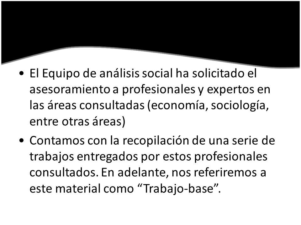 El Equipo de análisis social ha solicitado el asesoramiento a profesionales y expertos en las áreas consultadas (economía, sociología, entre otras áreas) Contamos con la recopilación de una serie de trabajos entregados por estos profesionales consultados.