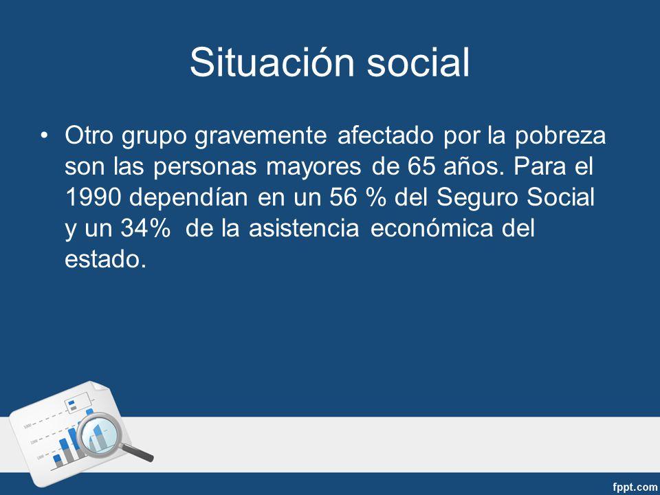 Situación social Otro grupo gravemente afectado por la pobreza son las personas mayores de 65 años.