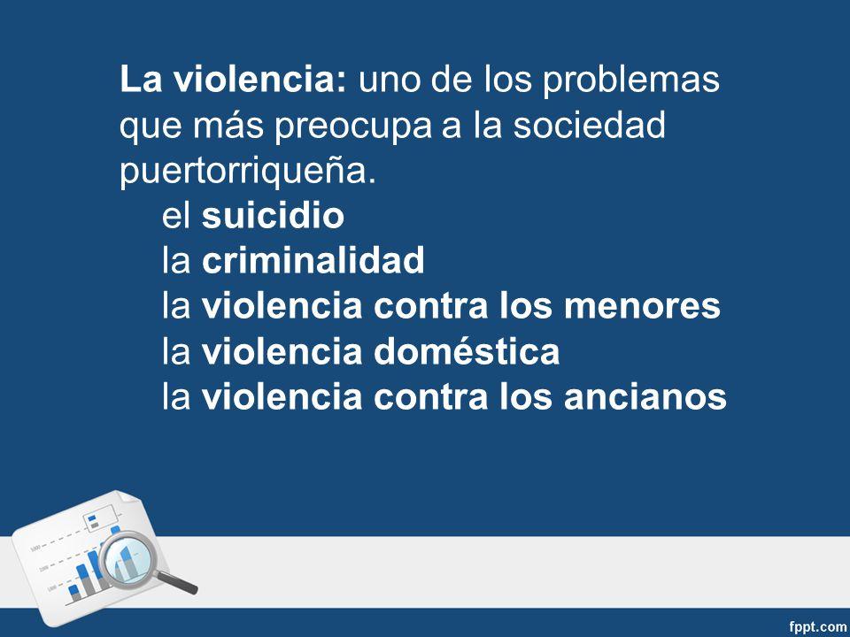 La violencia: uno de los problemas que más preocupa a la sociedad puertorriqueña.