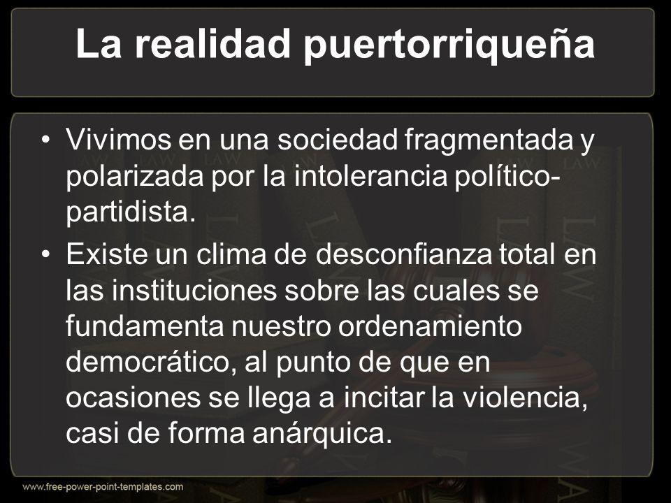 La realidad puertorriqueña Vivimos en una sociedad fragmentada y polarizada por la intolerancia político- partidista.