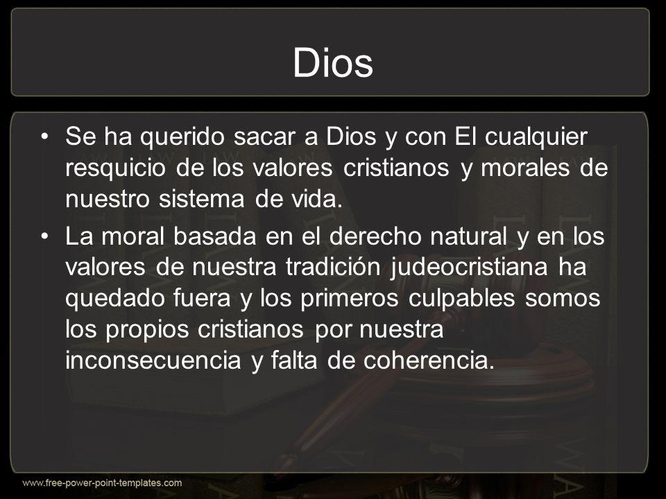 Dios Se ha querido sacar a Dios y con El cualquier resquicio de los valores cristianos y morales de nuestro sistema de vida.
