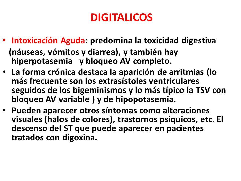 DIGITALICOS Intoxicación Aguda: predomina la toxicidad digestiva (náuseas, vómitos y diarrea), y también hay hiperpotasemia y bloqueo AV completo.
