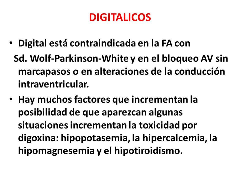 DIGITALICOS Digital está contraindicada en la FA con Sd. Wolf-Parkinson-White y en el bloqueo AV sin marcapasos o en alteraciones de la conducción int