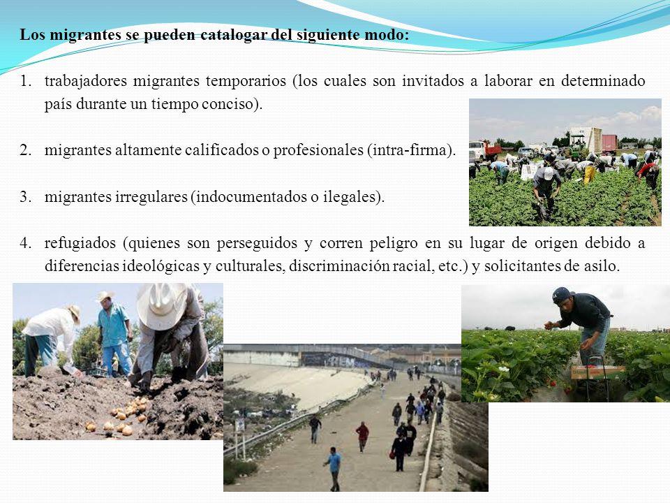 Los migrantes se pueden catalogar del siguiente modo: 1.trabajadores migrantes temporarios (los cuales son invitados a laborar en determinado país dur