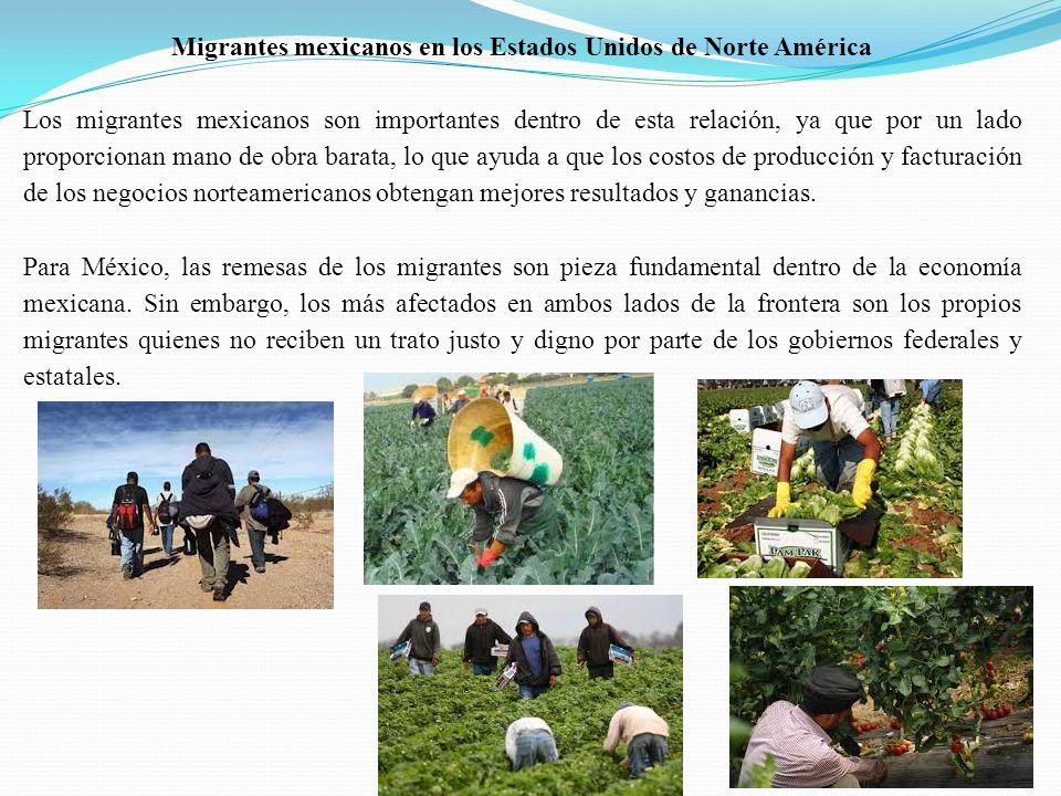 Migrantes mexicanos en los Estados Unidos de Norte América Los migrantes mexicanos son importantes dentro de esta relación, ya que por un lado proporc