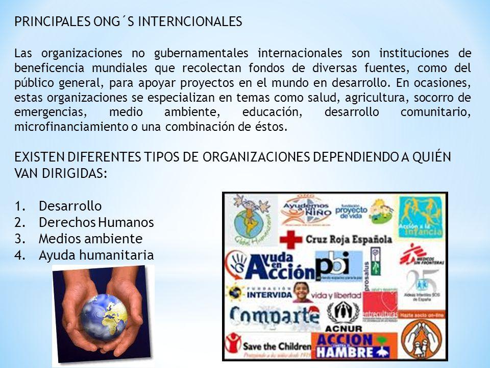 PRINCIPALES ONG´S INTERNCIONALES Las organizaciones no gubernamentales internacionales son instituciones de beneficencia mundiales que recolectan fond