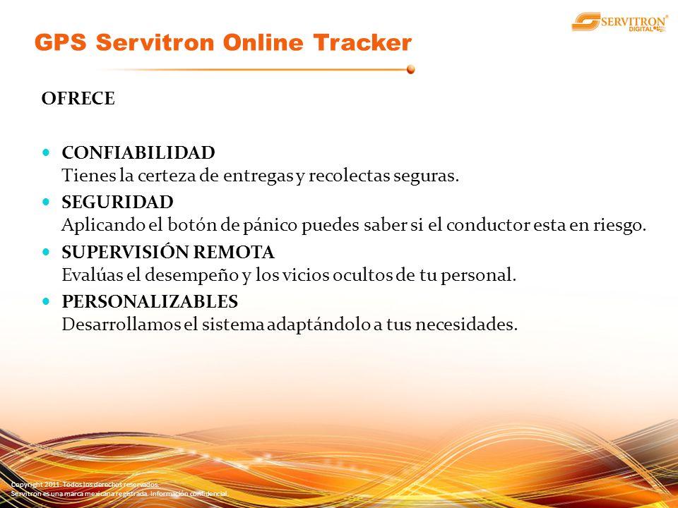 Copyright 2011. Todos los derechos reservados. Servitron es una marca mexicana registrada. Información confidencial. OFRECE CONFIABILIDAD Tienes la ce