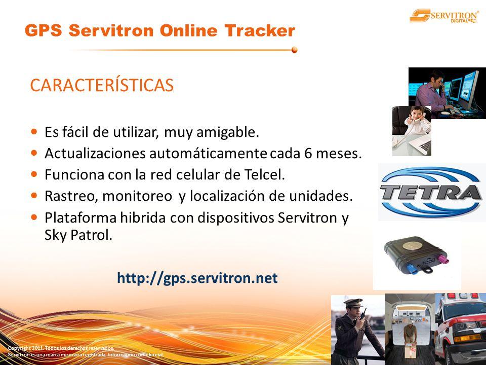 Copyright 2011. Todos los derechos reservados. Servitron es una marca mexicana registrada. Información confidencial. CARACTERÍSTICAS Es fácil de utili