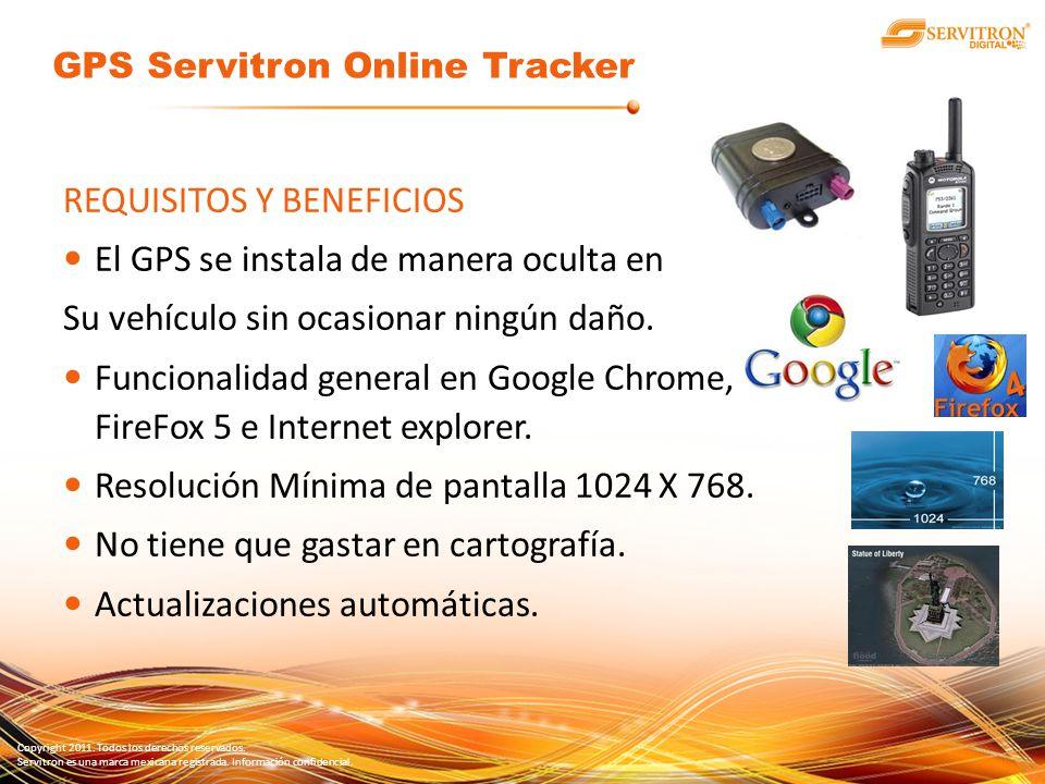 Copyright 2011. Todos los derechos reservados. Servitron es una marca mexicana registrada. Información confidencial. REQUISITOS Y BENEFICIOS El GPS se