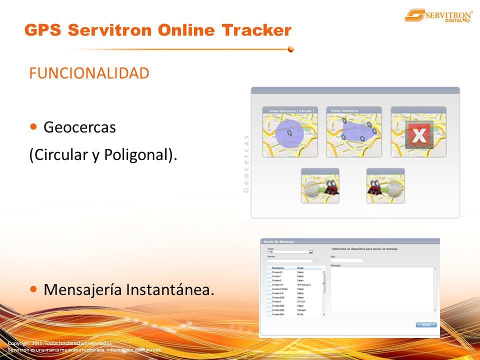 Copyright 2011. Todos los derechos reservados. Servitron es una marca mexicana registrada. Información confidencial. FUNCIONALIDAD Geocercas (Circular