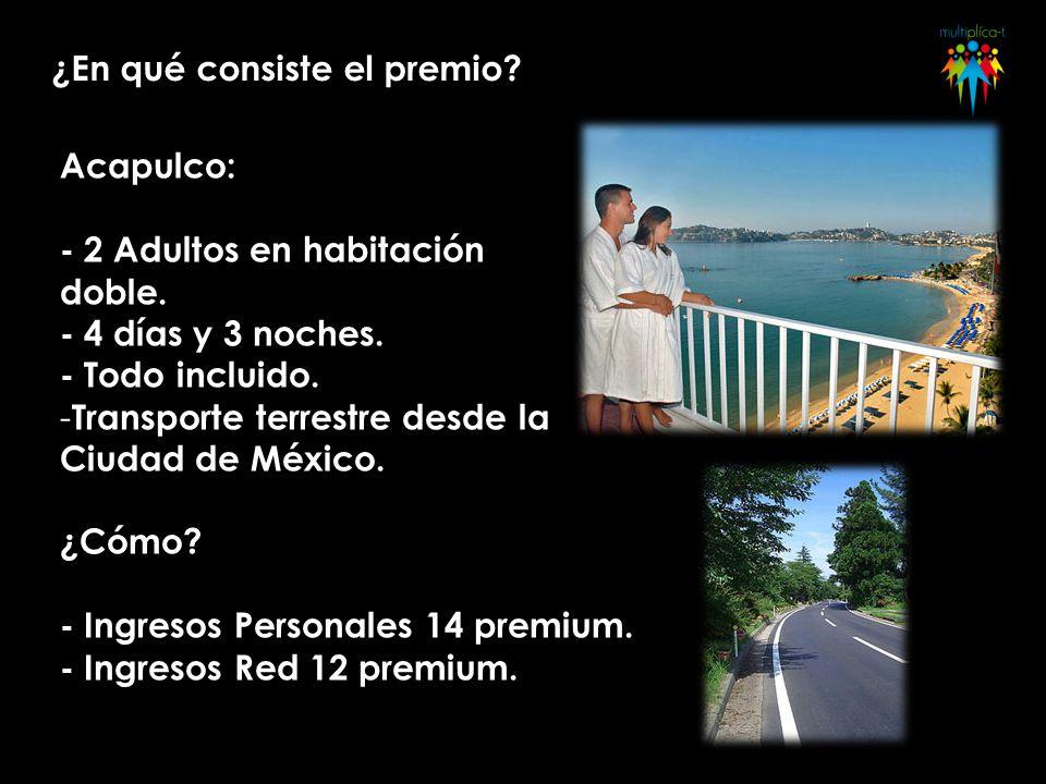 ¿En qué consiste el premio? Acapulco: - 2 Adultos en habitación doble. - 4 días y 3 noches. - Todo incluido. - Transporte terrestre desde la Ciudad de