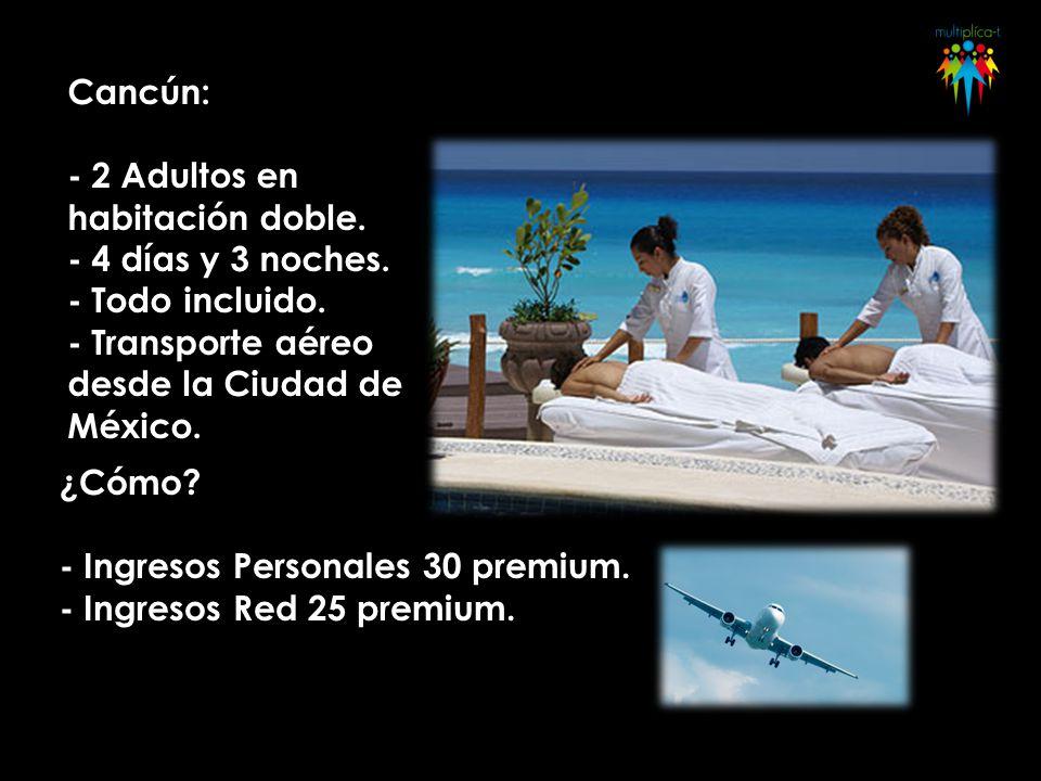 Cancún: - 2 Adultos en habitación doble. - 4 días y 3 noches. - Todo incluido. - Transporte aéreo desde la Ciudad de México. ¿Cómo? - Ingresos Persona
