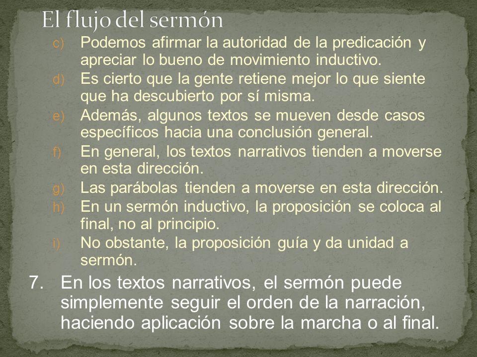 c) Podemos afirmar la autoridad de la predicación y apreciar lo bueno de movimiento inductivo. d) Es cierto que la gente retiene mejor lo que siente q