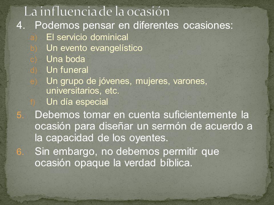 4.Podemos pensar en diferentes ocasiones: a) El servicio dominical b) Un evento evangelístico c) Una boda d) Un funeral e) Un grupo de jóvenes, mujere