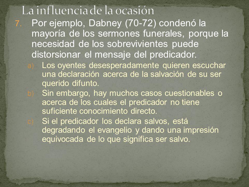 7. Por ejemplo, Dabney (70-72) condenó la mayoría de los sermones funerales, porque la necesidad de los sobrevivientes puede distorsionar el mensaje d