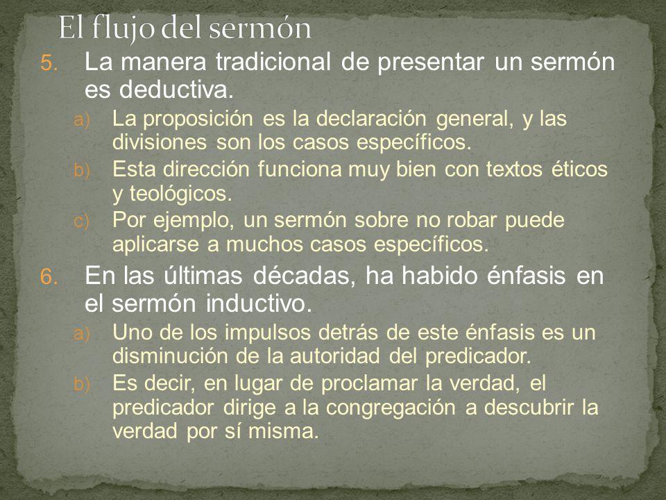 5. La manera tradicional de presentar un sermón es deductiva. a) La proposición es la declaración general, y las divisiones son los casos específicos.