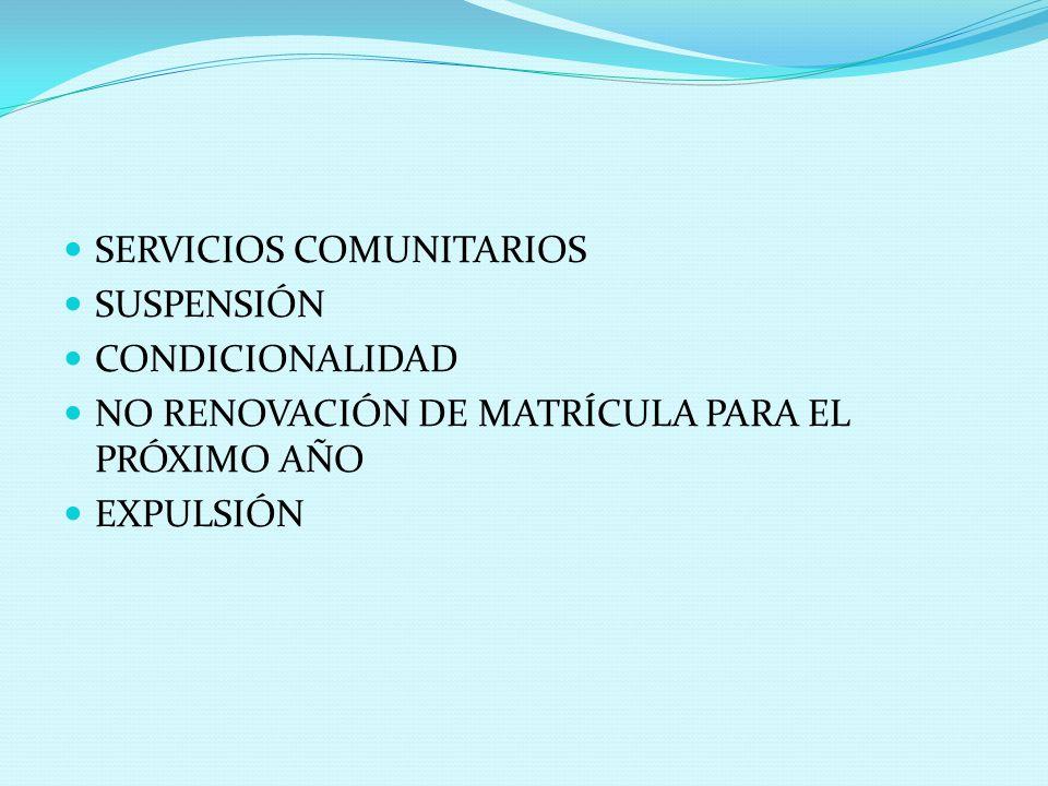 SERVICIOS COMUNITARIOS SUSPENSIÓN CONDICIONALIDAD NO RENOVACIÓN DE MATRÍCULA PARA EL PRÓXIMO AÑO EXPULSIÓN