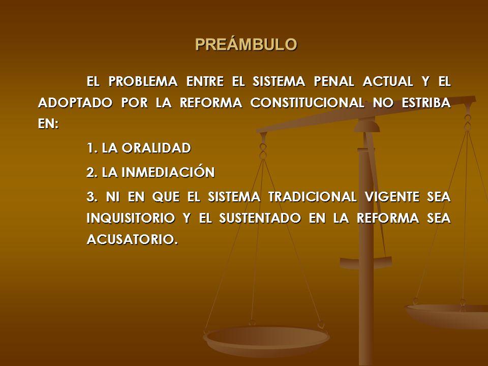 EL PROBLEMA ENTRE EL SISTEMA PENAL ACTUAL Y EL ADOPTADO POR LA REFORMA CONSTITUCIONAL NO ESTRIBA EN: 1. LA ORALIDAD 1. LA ORALIDAD 2. LA INMEDIACIÓN 3