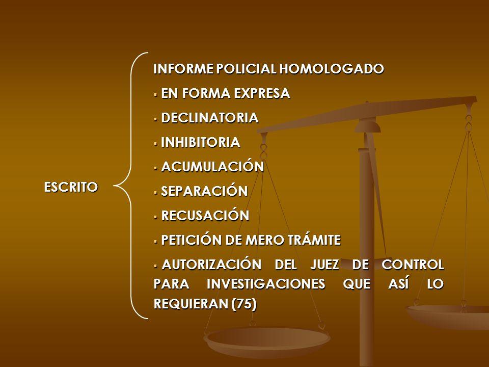 ESCRITO INFORME POLICIAL HOMOLOGADO EN FORMA EXPRESA EN FORMA EXPRESA DECLINATORIA DECLINATORIA INHIBITORIA INHIBITORIA ACUMULACIÓN ACUMULACIÓN SEPARA