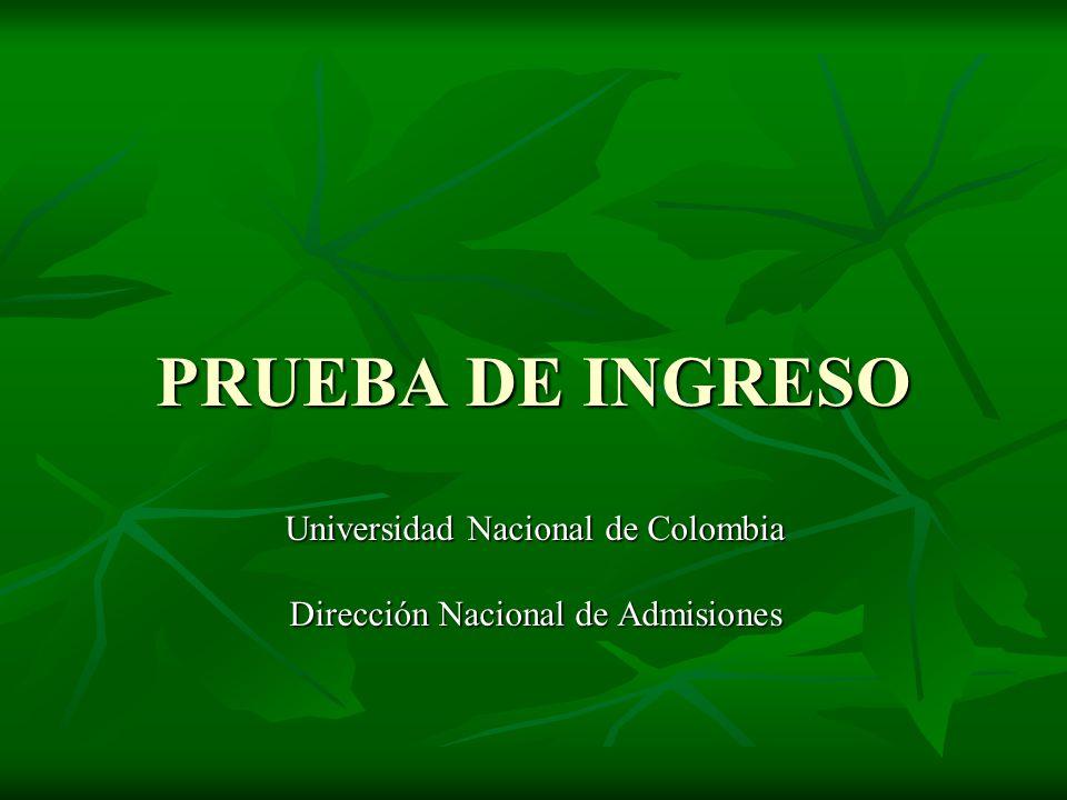PRUEBA DE INGRESO Universidad Nacional de Colombia Dirección Nacional de Admisiones