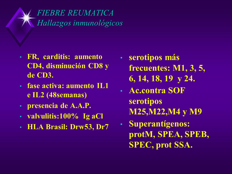 FIEBRE REUMATICA Hallazgos inmunológicos FR, carditis: aumento CD4, disminución CD8 y de CD3. fase activa: aumento IL1 e IL2 (48semanas) presencia de