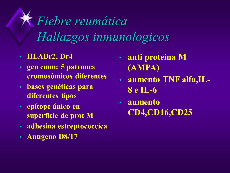 Fiebre reumática Hallazgos inmunologicos HLADr2, Dr4 gen emm: 5 patrones cromosómicos diferentes bases genéticas para diferentes tipos epítope único e