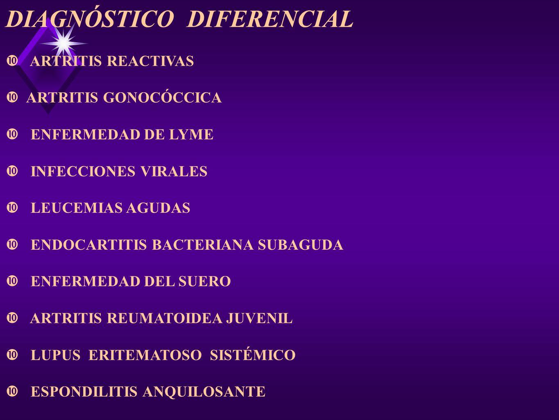 DIAGNÓSTICO DIFERENCIAL ARTRITIS REACTIVAS ARTRITIS GONOCÓCCICA ENFERMEDAD DE LYME INFECCIONES VIRALES LEUCEMIAS AGUDAS ENDOCARTITIS BACTERIANA SUBAGU