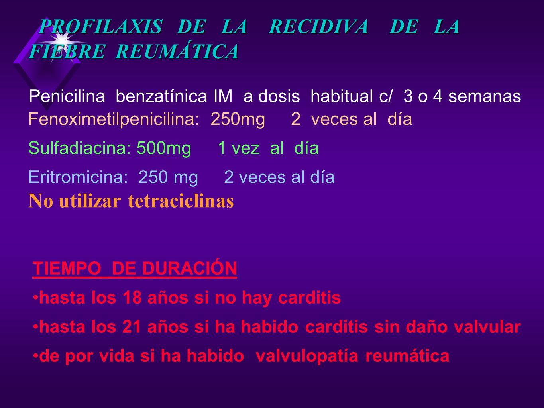 PROFILAXIS DE LA RECIDIVA DE LA FIEBRE REUMÁTICA PROFILAXIS DE LA RECIDIVA DE LA FIEBRE REUMÁTICA Penicilina benzatínica IM a dosis habitual c/ 3 o 4