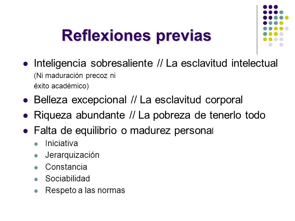 Reflexiones previas Inteligencia sobresaliente // La esclavitud intelectual (Ni maduración precoz ni éxito académico) Belleza excepcional // La esclav