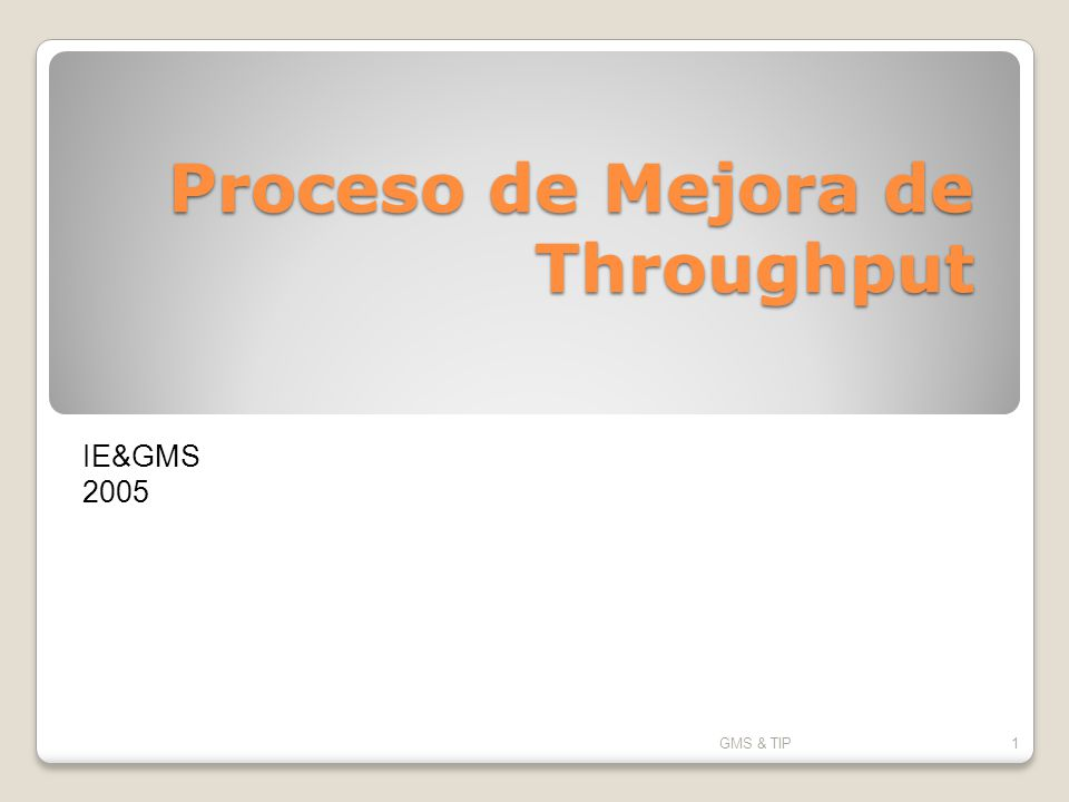 Proceso de Mejora de Throughput GMS & TIP1 IE&GMS 2005