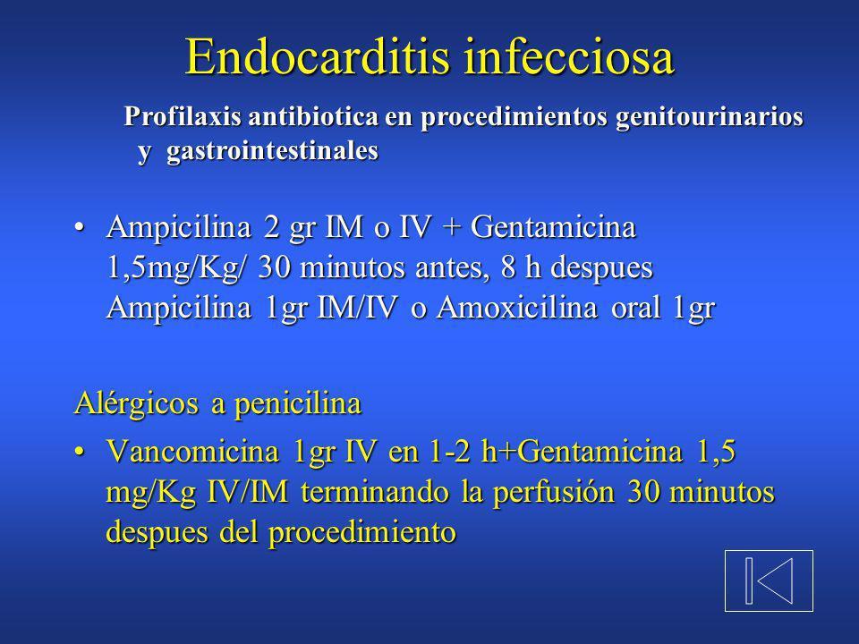 Endocarditis infecciosa Amoxicilina 2gr 1 hora antesAmoxicilina 2gr 1 hora antes Ampicilina 2gr IM 30 minutos antes (en intolerancia oral)Ampicilina 2