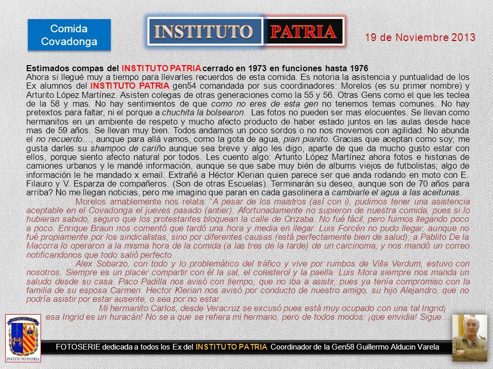 19 de septiembre de 2013 FOTOHISTORIA Comida Covadonga FOTOSERIE dedicada a todos los Ex del INSTITUTO PATRIA Coordinador Gen 58 Guillermo Alducin Varela