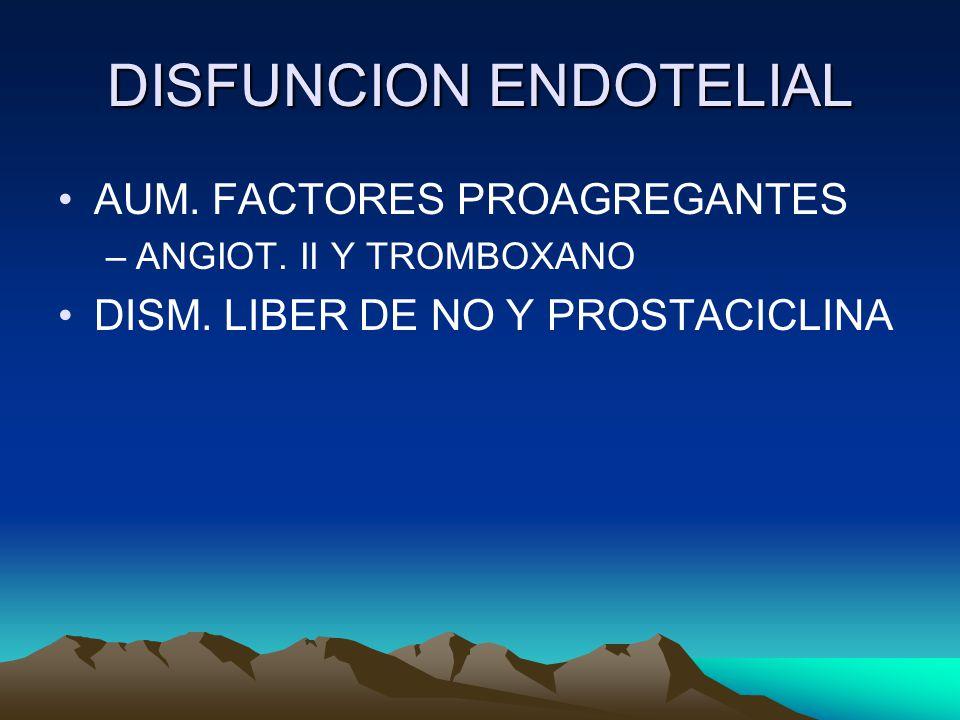 DISFUNCION ENDOTELIAL AUM.FACTORES PROAGREGANTES –ANGIOT.
