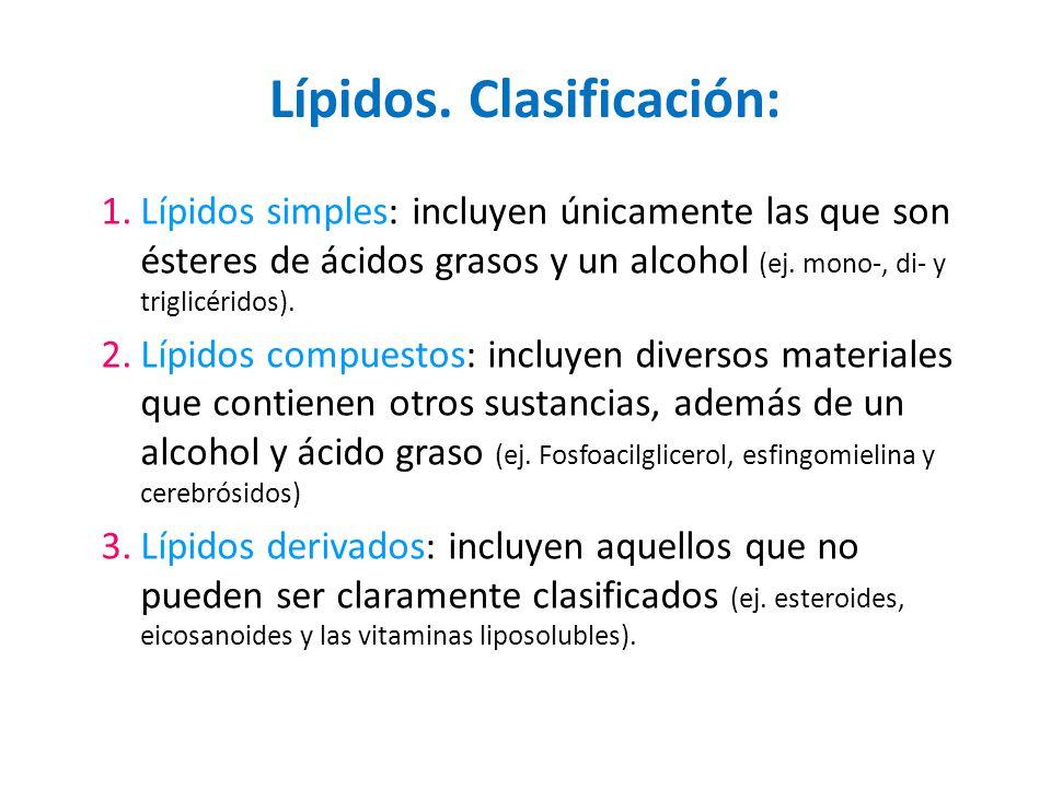 Lípidos. Clasificación: 1.Lípidos simples: incluyen únicamente las que son ésteres de ácidos grasos y un alcohol (ej. mono-, di- y triglicéridos). 2.L