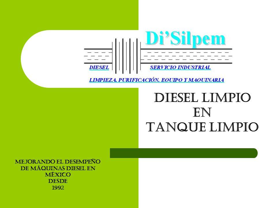 Diesel limpio En Tanque limpio Mejorando el desempeño de máquinas Diesel en México desde 1992