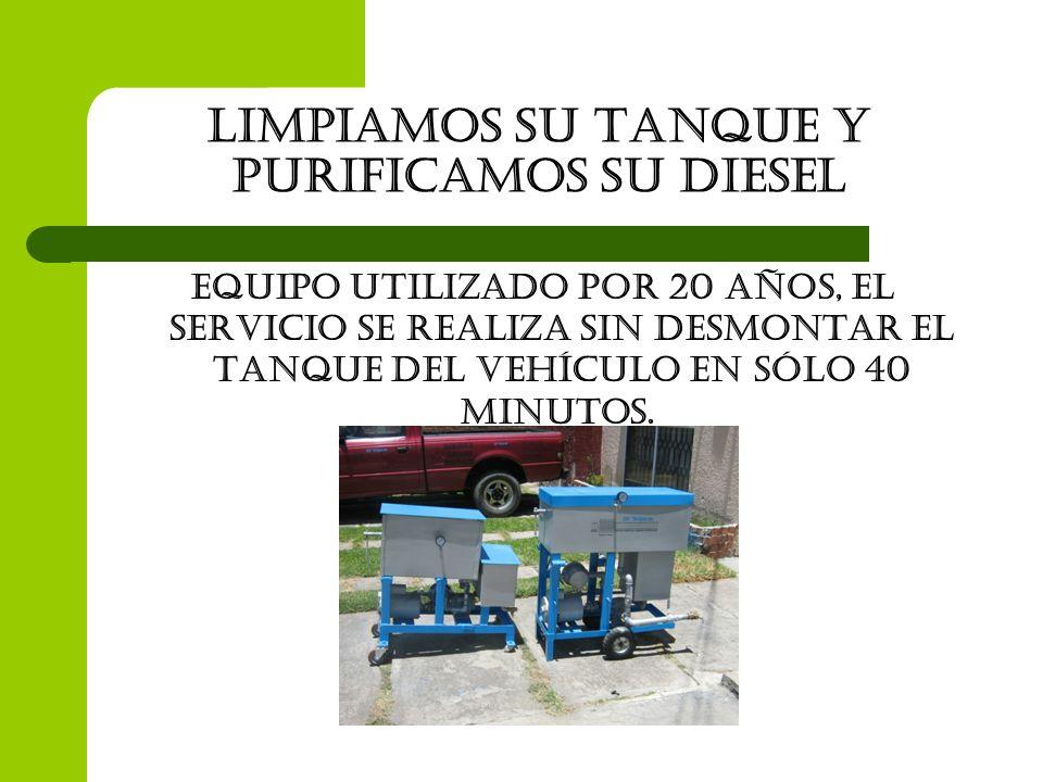 Limpiamos su tanque y purificamos su diesel equipo utilizado por 20 años, EL SERVICIO SE REALIZA sin desmontar EL tanque del vehículo en sólo 40 minut
