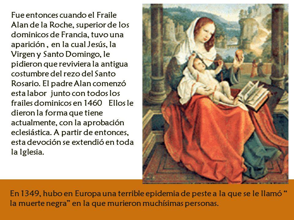 Posteriormente se instituyó la fiesta de Nuestra Señora del Rosario el 7 de Octubre.