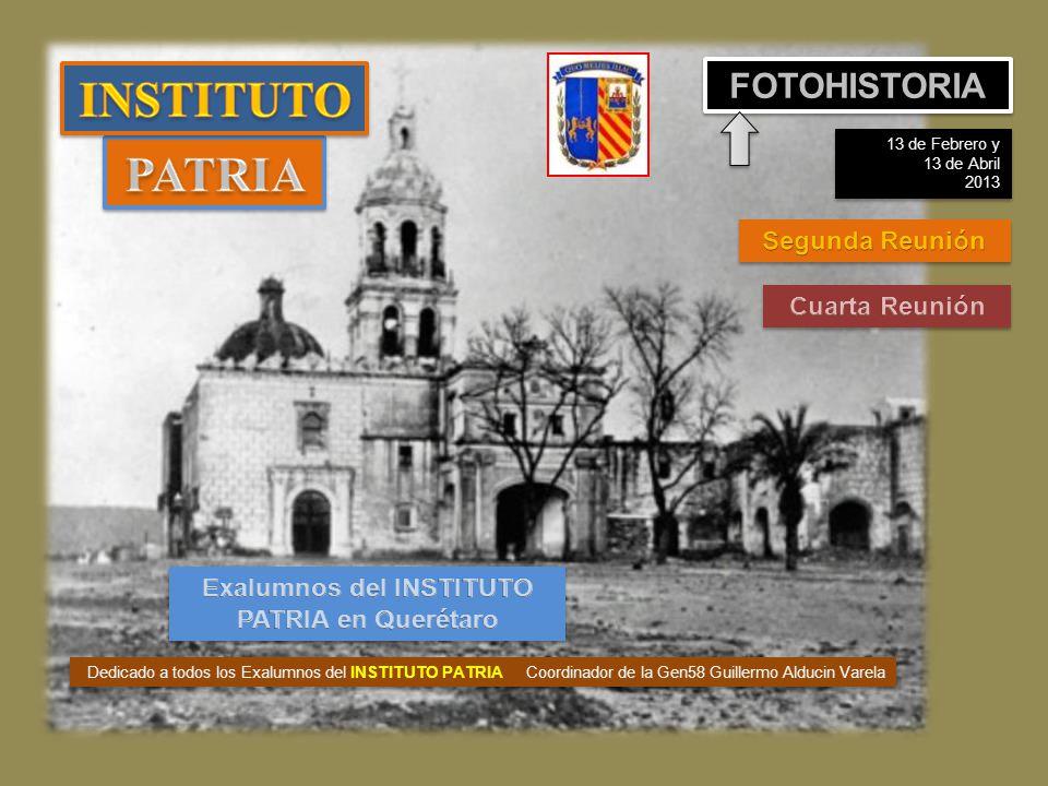 Dedicado a todos los Exalumnos del INSTITUTO PATRIA Coordinador de la Gen58 Guillermo Alducin Varela FOTOHISTORIA 13 de Febrero y 13 de Abril 2013