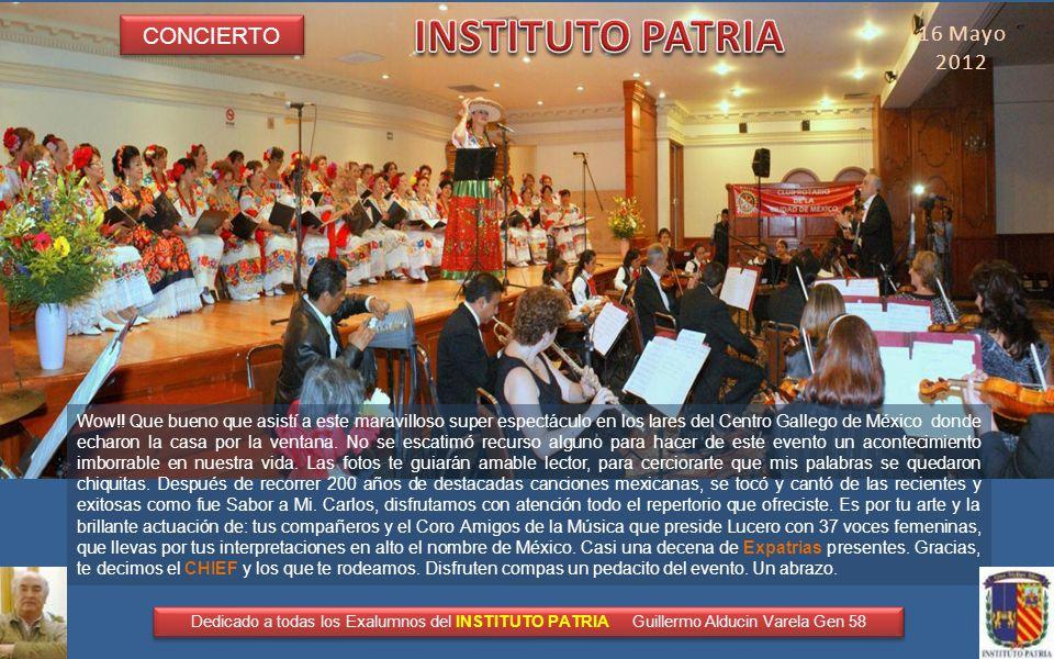 FOTOHISTORIA 16 de Mayo 2012 C O N C I E R T O ORQUESTA CLASICA DE MEXICO CARLOS ESTEVA (GEN 55) Dedicado a todas los Exalumnos del INSTITUTO PATRIA G
