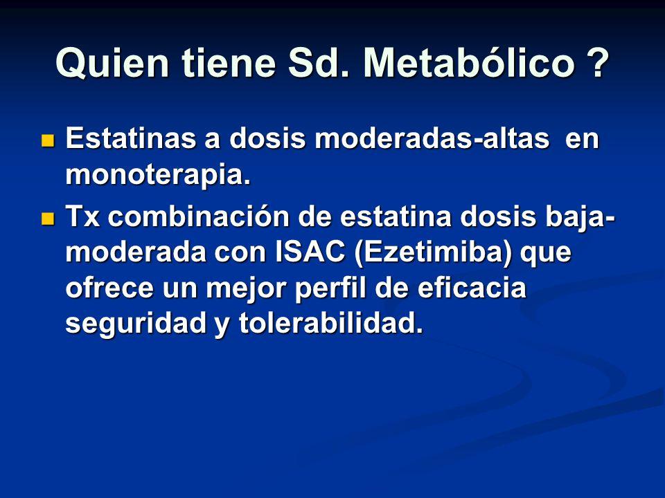 Quien tiene Sd. Metabólico ? Estatinas a dosis moderadas-altas en monoterapia. Estatinas a dosis moderadas-altas en monoterapia. Tx combinación de est