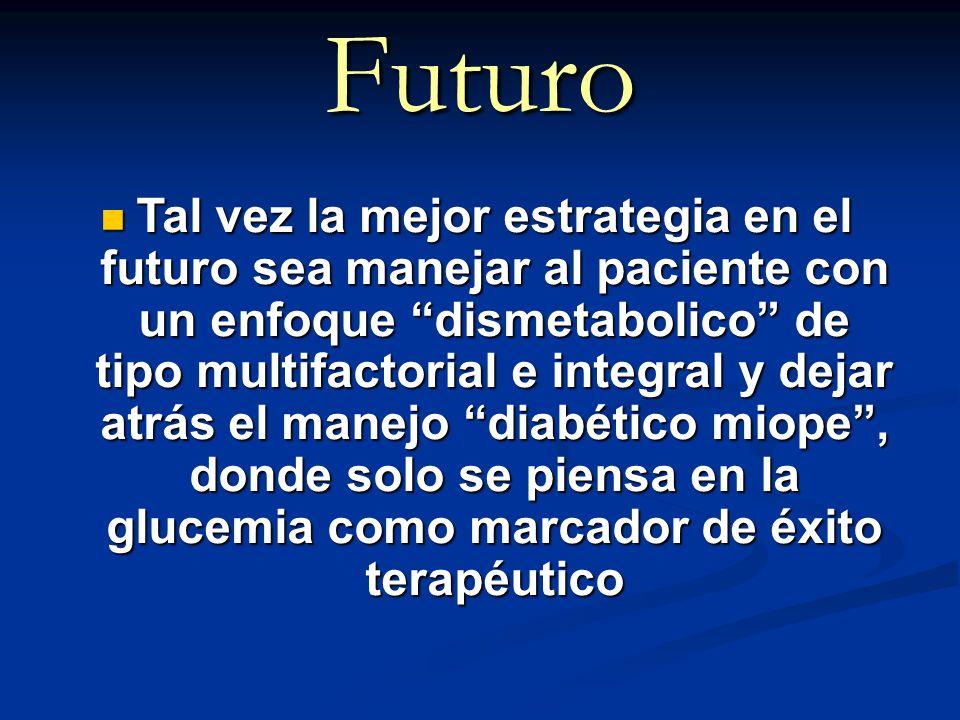 Futuro Tal vez la mejor estrategia en el futuro sea manejar al paciente con un enfoque dismetabolico de tipo multifactorial e integral y dejar atrás e