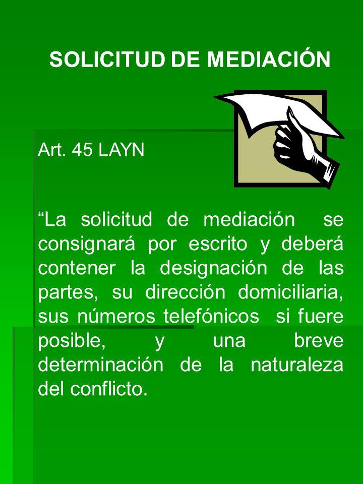 SOLICITUD DE MEDIACIÓN Art. 45 LAYN La solicitud de mediación se consignará por escrito y deberá contener la designación de las partes, su dirección d