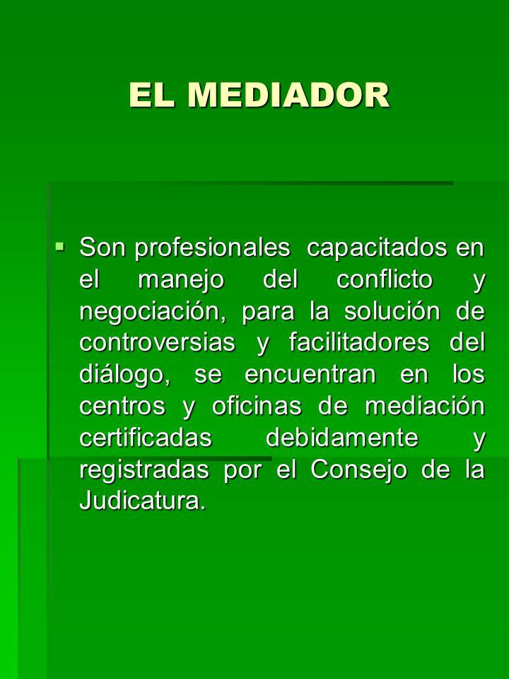 EL MEDIADOR Son profesionales capacitados en el manejo del conflicto y negociación, para la solución de controversias y facilitadores del diálogo, se