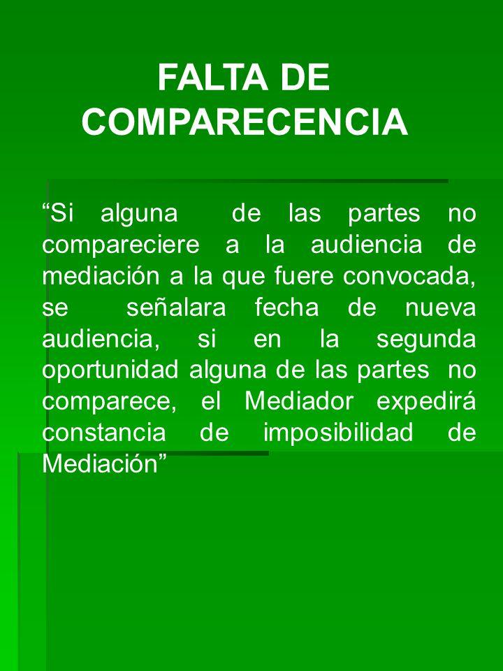 FALTA DE COMPARECENCIA Si alguna de las partes no compareciere a la audiencia de mediación a la que fuere convocada, se señalara fecha de nueva audien
