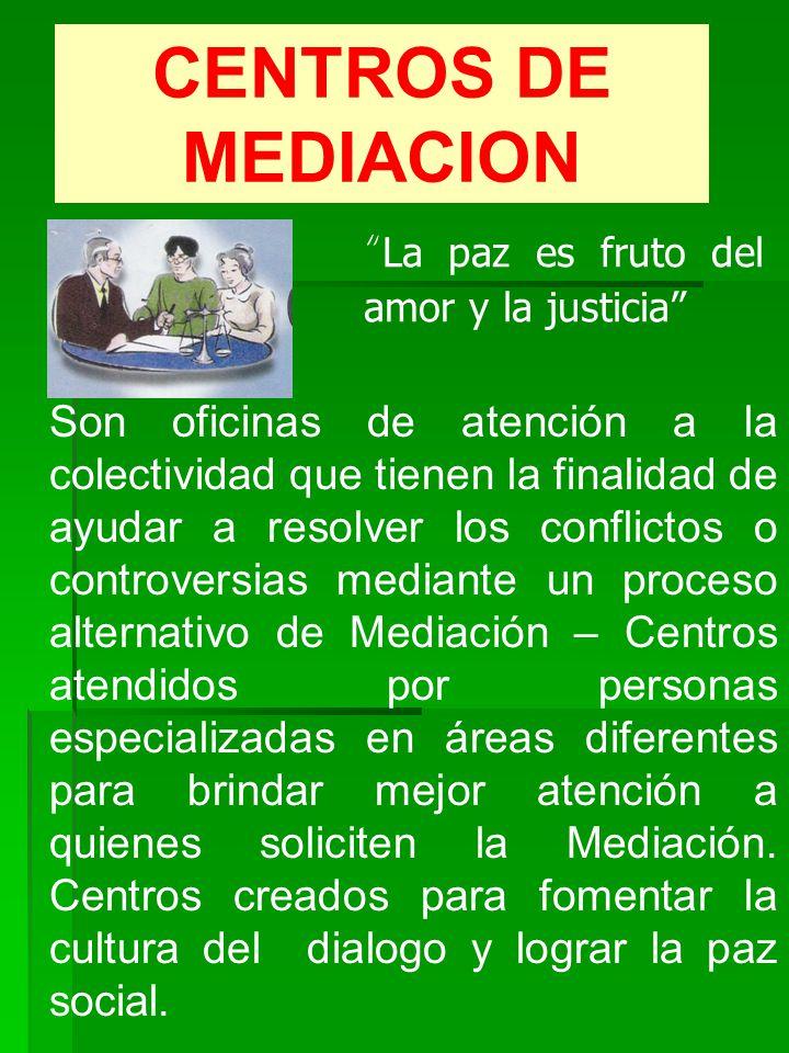 CENTROS DE MEDIACION Son oficinas de atención a la colectividad que tienen la finalidad de ayudar a resolver los conflictos o controversias mediante u