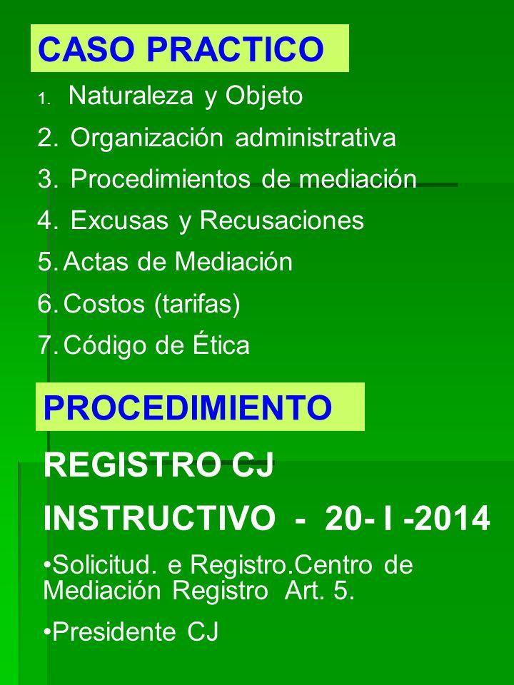 REGISTRO CJ INSTRUCTIVO - 20- I -2014 Solicitud. e Registro.Centro de Mediación Registro Art. 5. Presidente CJ PROCEDIMIENTO CASO PRACTICO 1. Naturale