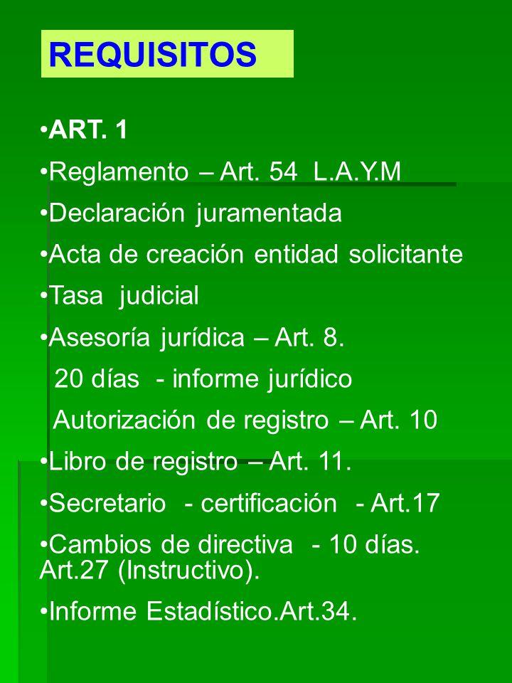 REQUISITOS ART. 1 Reglamento – Art. 54 L.A.Y.M Declaración juramentada Acta de creación entidad solicitante Tasa judicial Asesoría jurídica – Art. 8.